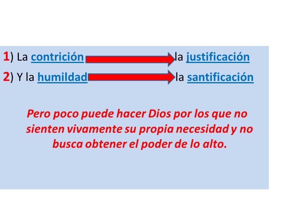 1) La contrición la justificación 2) Y la humildad la santificación