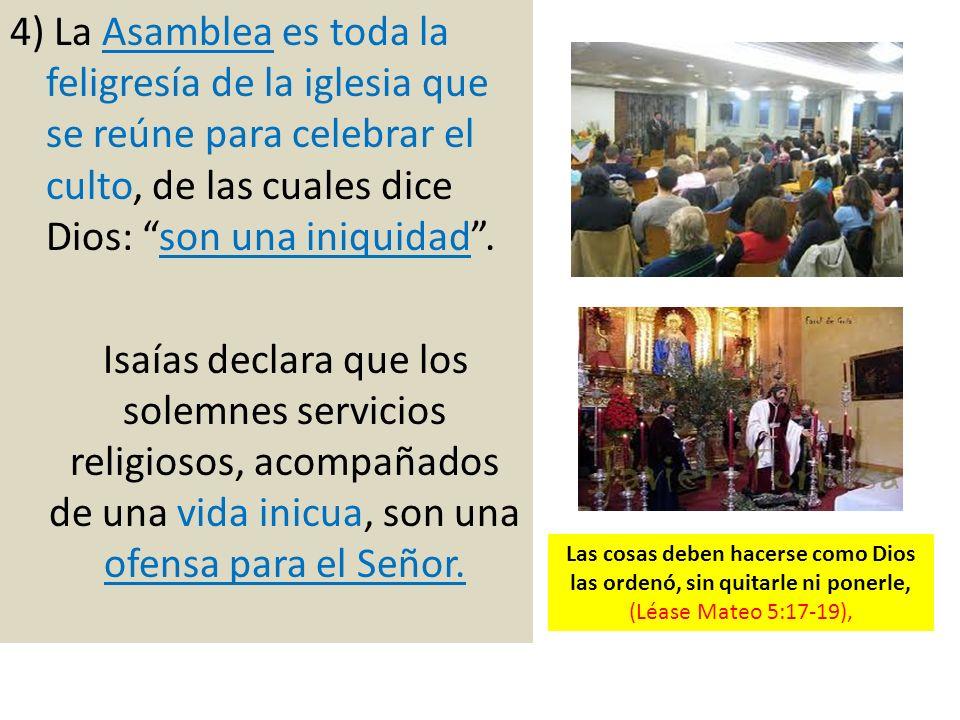 4) La Asamblea es toda la feligresía de la iglesia que se reúne para celebrar el culto, de las cuales dice Dios: son una iniquidad .