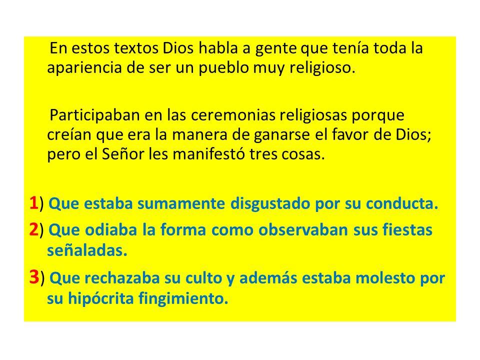 En estos textos Dios habla a gente que tenía toda la apariencia de ser un pueblo muy religioso.