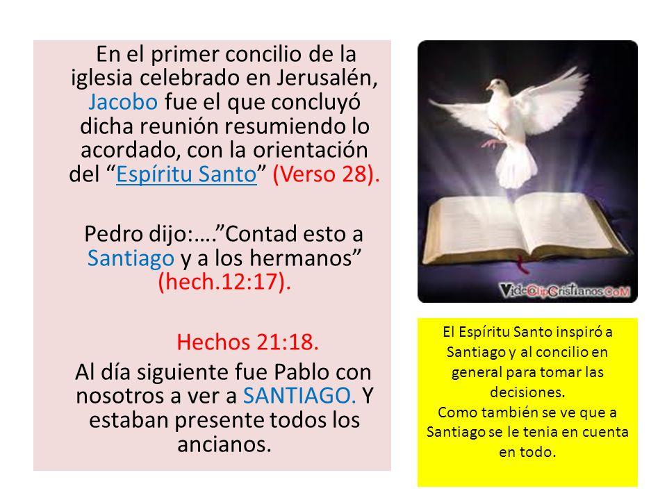 Pedro dijo:…. Contad esto a Santiago y a los hermanos (hech.12:17).