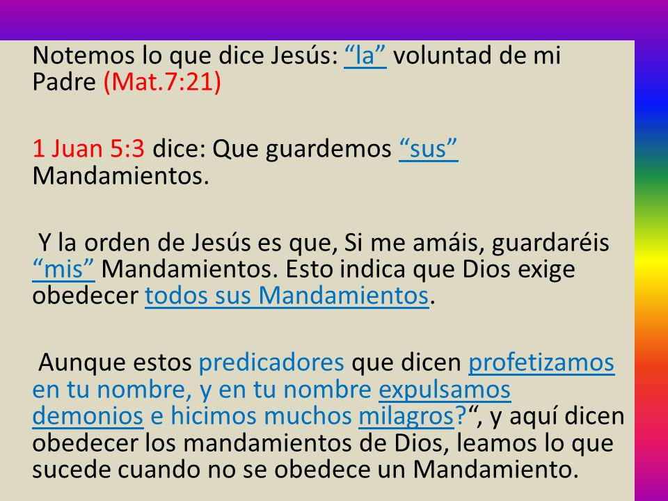 Notemos lo que dice Jesús: la voluntad de mi Padre (Mat.7:21)