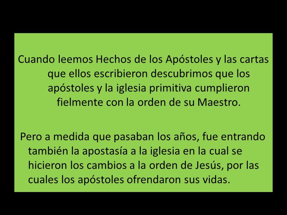Cuando leemos Hechos de los Apóstoles y las cartas que ellos escribieron descubrimos que los apóstoles y la iglesia primitiva cumplieron fielmente con la orden de su Maestro.