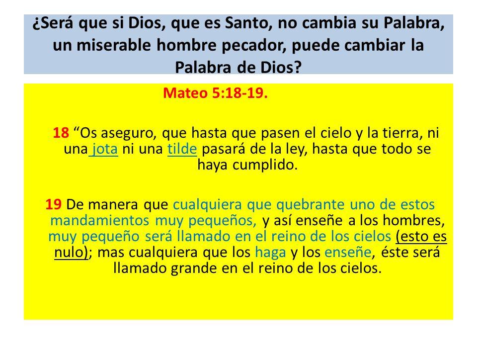 ¿Será que si Dios, que es Santo, no cambia su Palabra, un miserable hombre pecador, puede cambiar la Palabra de Dios