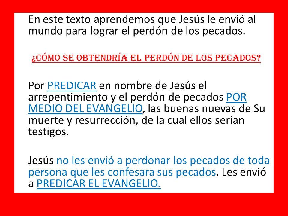 En este texto aprendemos que Jesús le envió al mundo para lograr el perdón de los pecados.