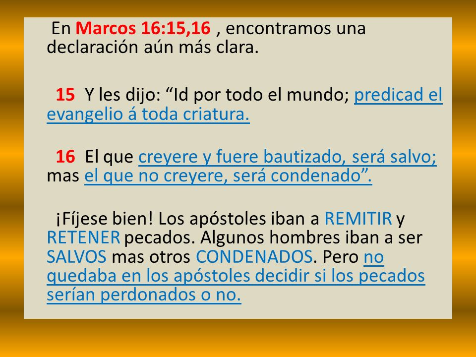 En Marcos 16:15,16 , encontramos una declaración aún más clara