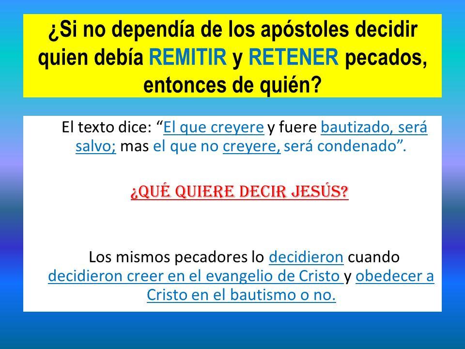¿Si no dependía de los apóstoles decidir quien debía REMITIR y RETENER pecados, entonces de quién