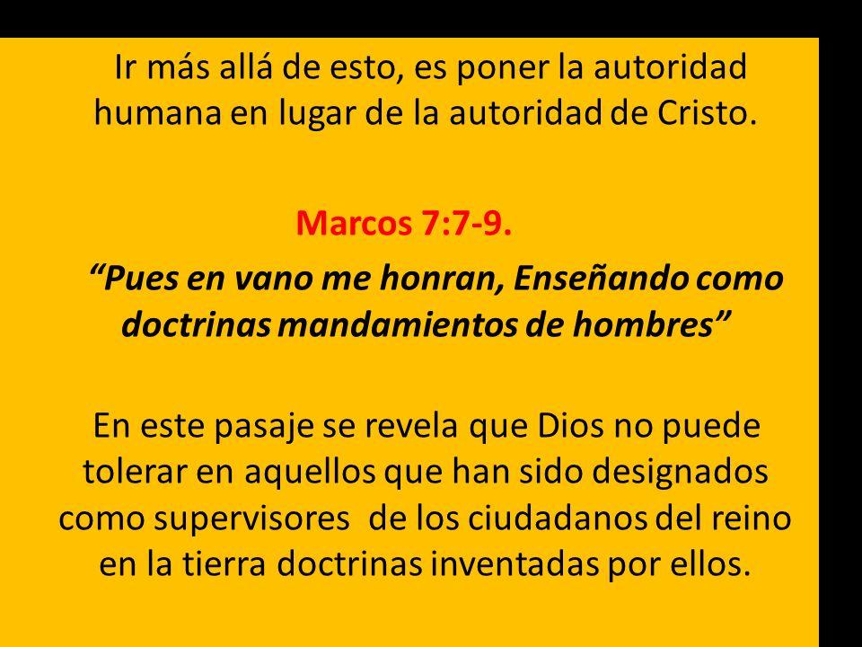 Ir más allá de esto, es poner la autoridad humana en lugar de la autoridad de Cristo.