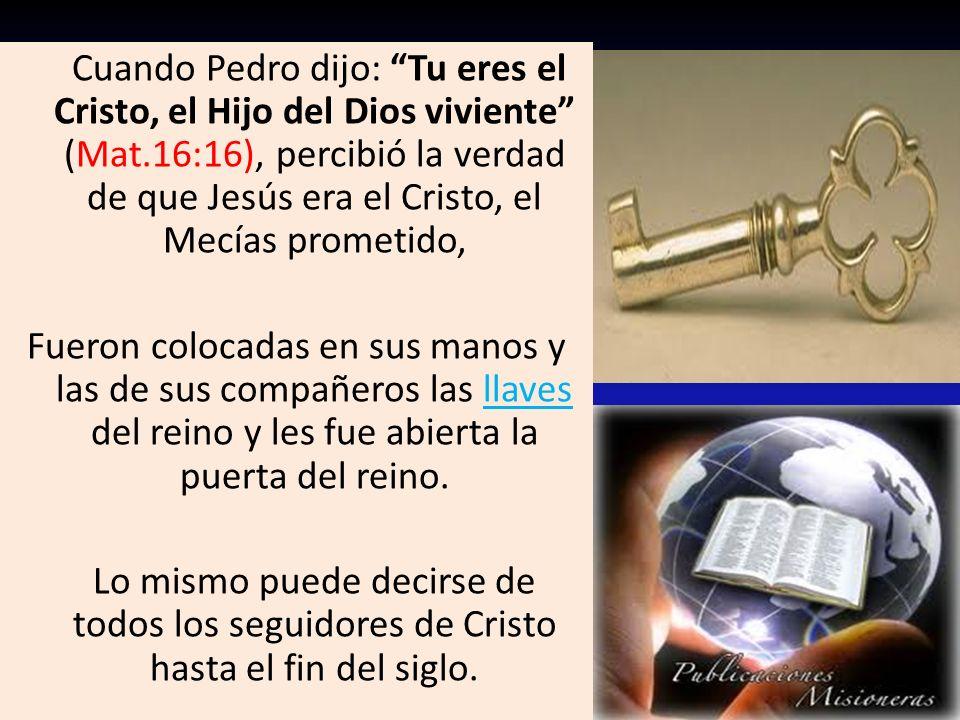 Cuando Pedro dijo: Tu eres el Cristo, el Hijo del Dios viviente (Mat