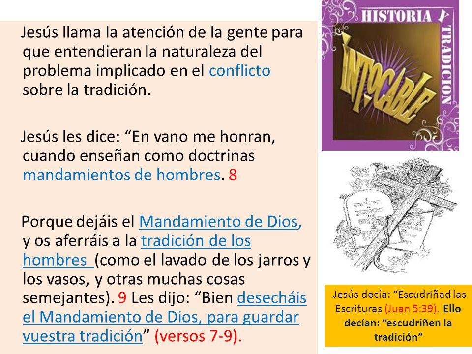 Jesús llama la atención de la gente para que entendieran la naturaleza del problema implicado en el conflicto sobre la tradición.