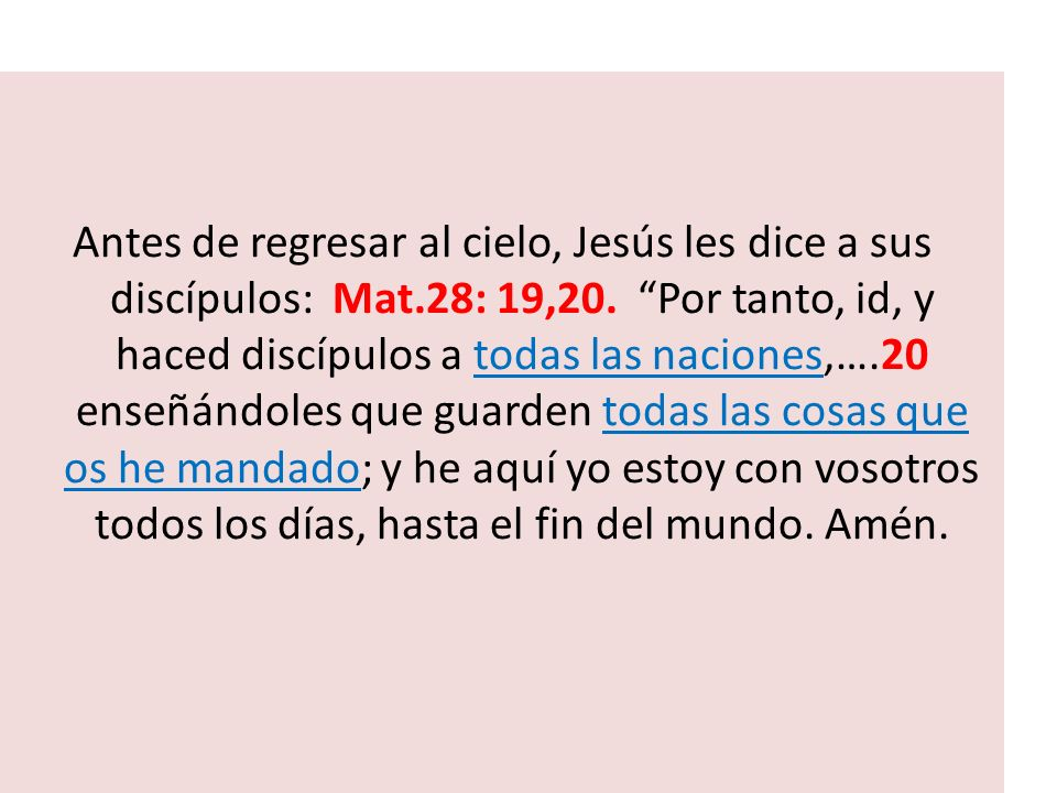 Antes de regresar al cielo, Jesús les dice a sus discípulos: Mat