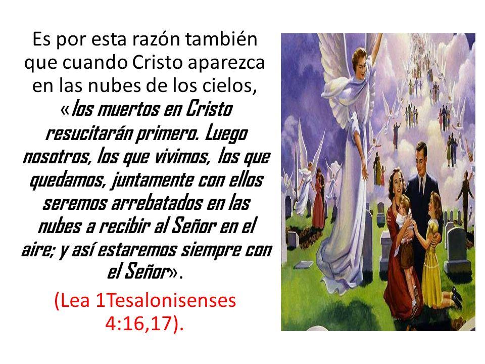 Es por esta razón también que cuando Cristo aparezca en las nubes de los cielos, «los muertos en Cristo resucitarán primero.