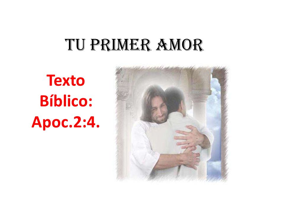 TU PRIMER AMOR Texto Bíblico: Apoc.2:4.