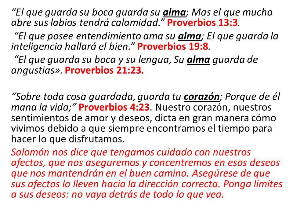 El que guarda su boca guarda su alma; Mas el que mucho abre sus labios tendrá calamidad. Proverbios 13:3.