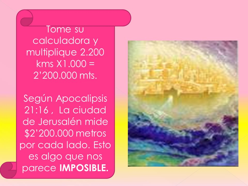 Tome su calculadora y multiplique 2.200 kms X1.000 = 2'200.000 mts.