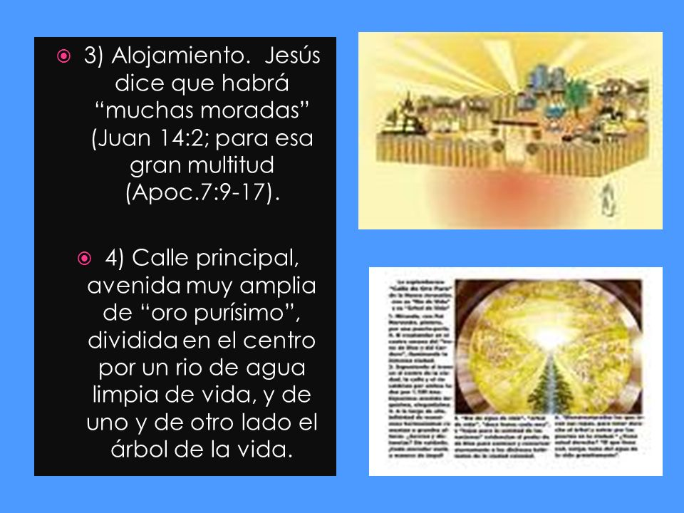 3) Alojamiento. Jesús dice que habrá muchas moradas (Juan 14:2; para esa gran multitud (Apoc.7:9-17).