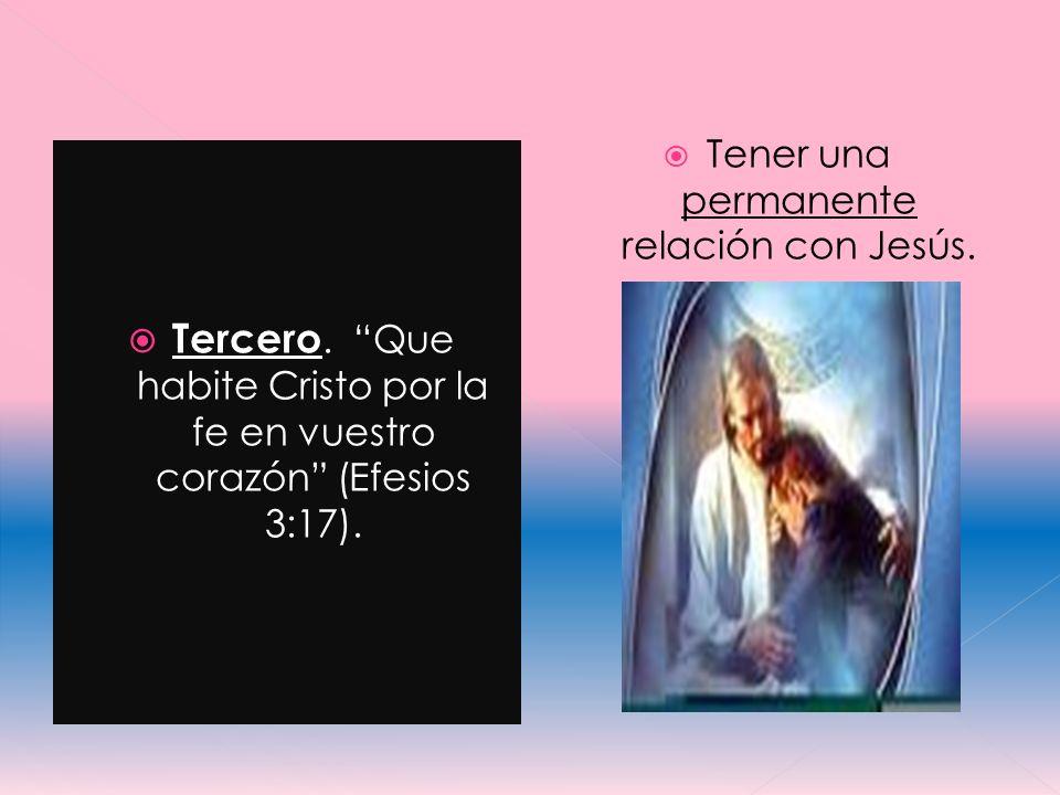 Tener una permanente relación con Jesús.