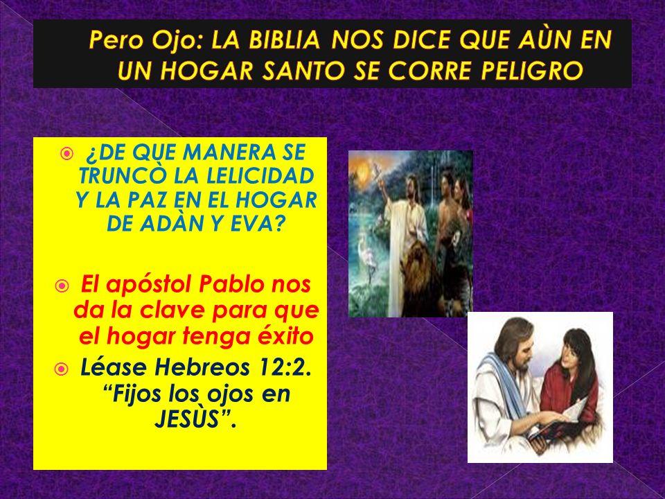 Pero Ojo: LA BIBLIA NOS DICE QUE AÙN EN UN HOGAR SANTO SE CORRE PELIGRO