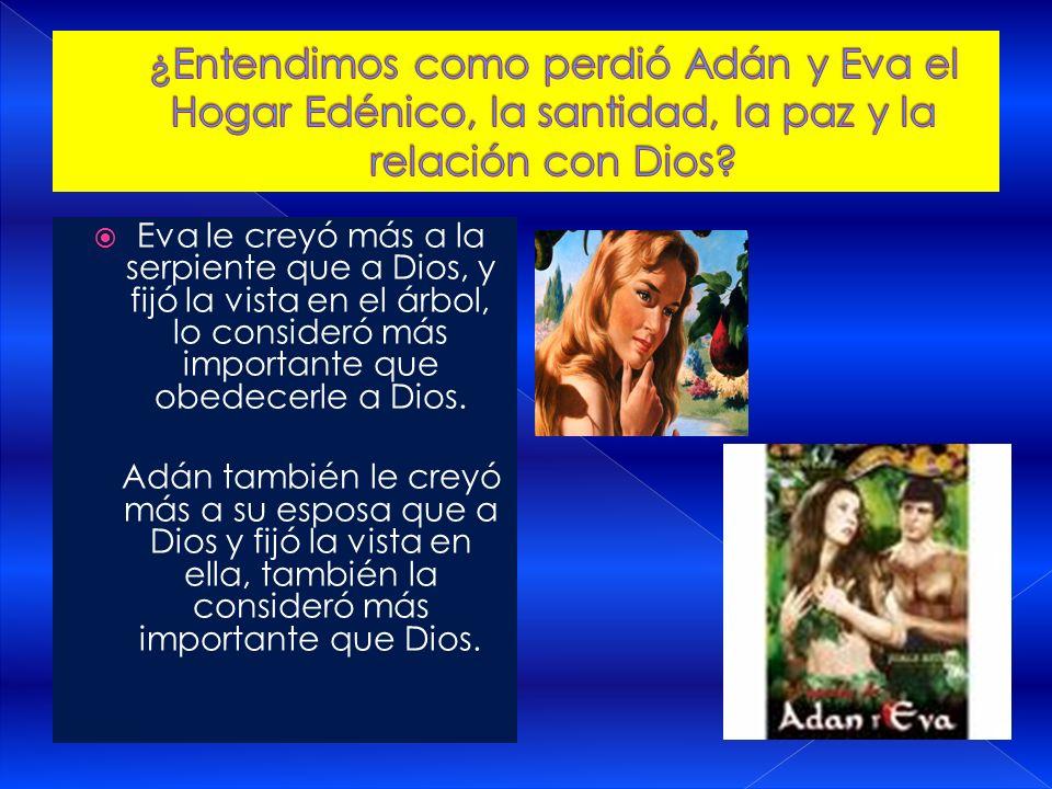 ¿Entendimos como perdió Adán y Eva el Hogar Edénico, la santidad, la paz y la relación con Dios