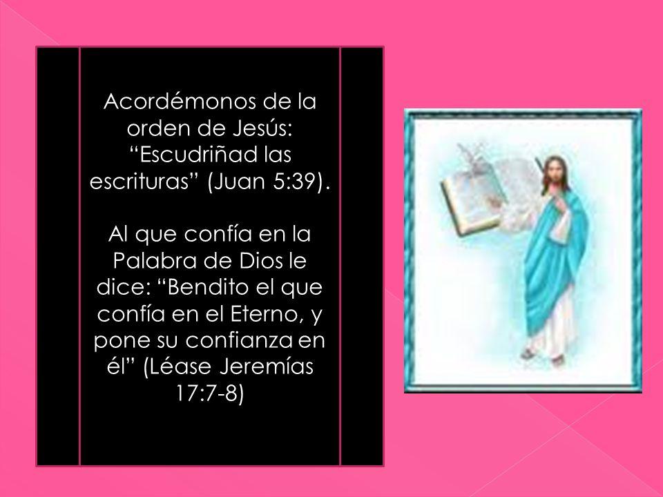 Acordémonos de la orden de Jesús: Escudriñad las escrituras (Juan 5:39).
