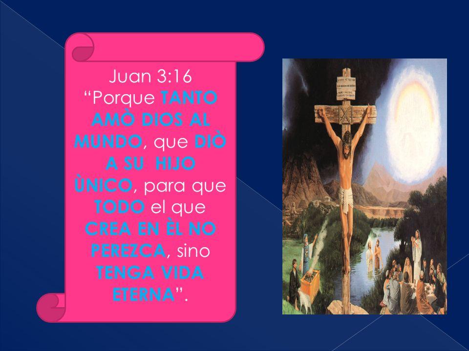 Juan 3:16 Porque TANTO AMÒ DIOS AL MUNDO, que DIÒ A SU HIJO ÙNICO, para que TODO el que CREA EN ÈL NO PEREZCA, sino TENGA VIDA ETERNA .