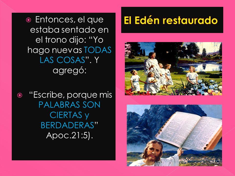 Escribe, porque mis PALABRAS SON CIERTAS y BERDADERAS Apoc.21:5).