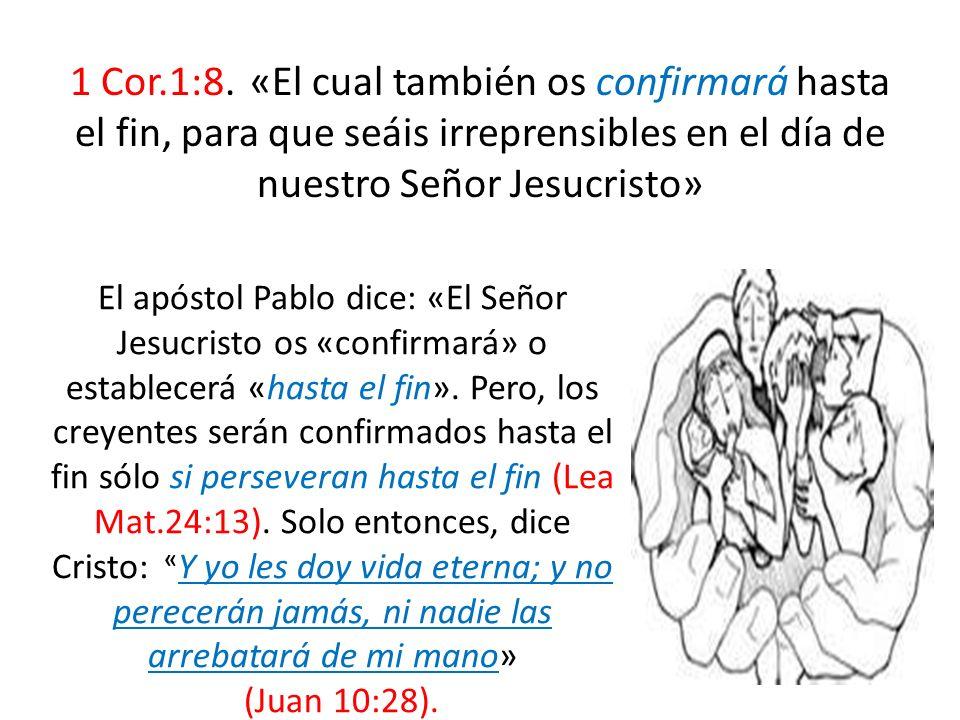 1 Cor.1:8. «El cual también os confirmará hasta el fin, para que seáis irreprensibles en el día de nuestro Señor Jesucristo»