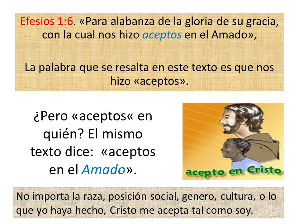 ¿Pero «aceptos« en quién El mismo texto dice: «aceptos en el Amado».