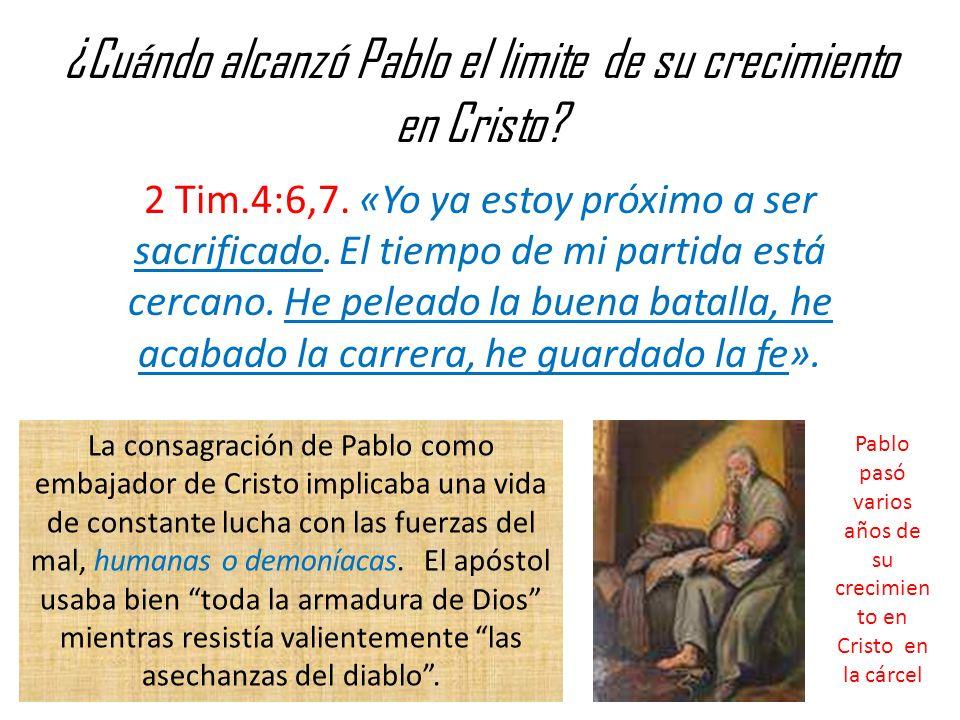 ¿Cuándo alcanzó Pablo el limite de su crecimiento en Cristo