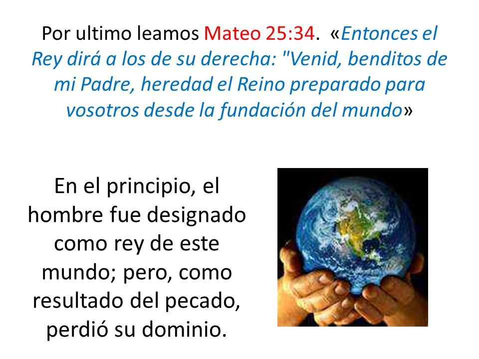 Por ultimo leamos Mateo 25:34