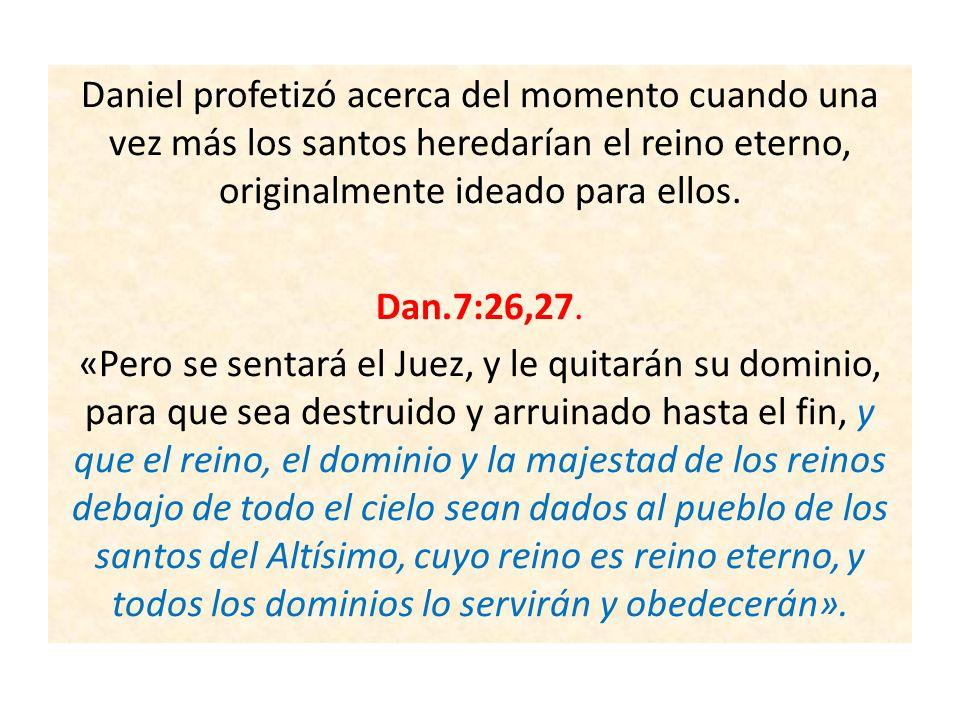 Daniel profetizó acerca del momento cuando una vez más los santos heredarían el reino eterno, originalmente ideado para ellos.