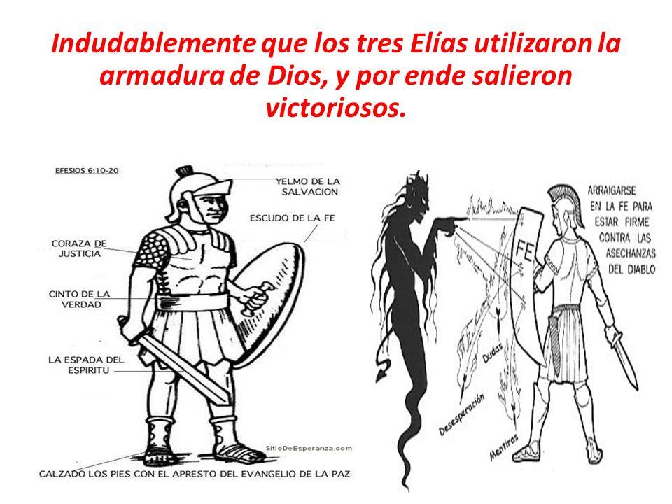 Indudablemente que los tres Elías utilizaron la armadura de Dios, y por ende salieron victoriosos.