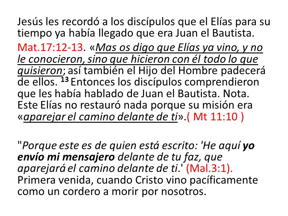Jesús les recordó a los discípulos que el Elías para su tiempo ya había llegado que era Juan el Bautista.