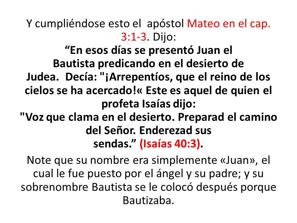 Y cumpliéndose esto el apóstol Mateo en el cap. 3:1-3