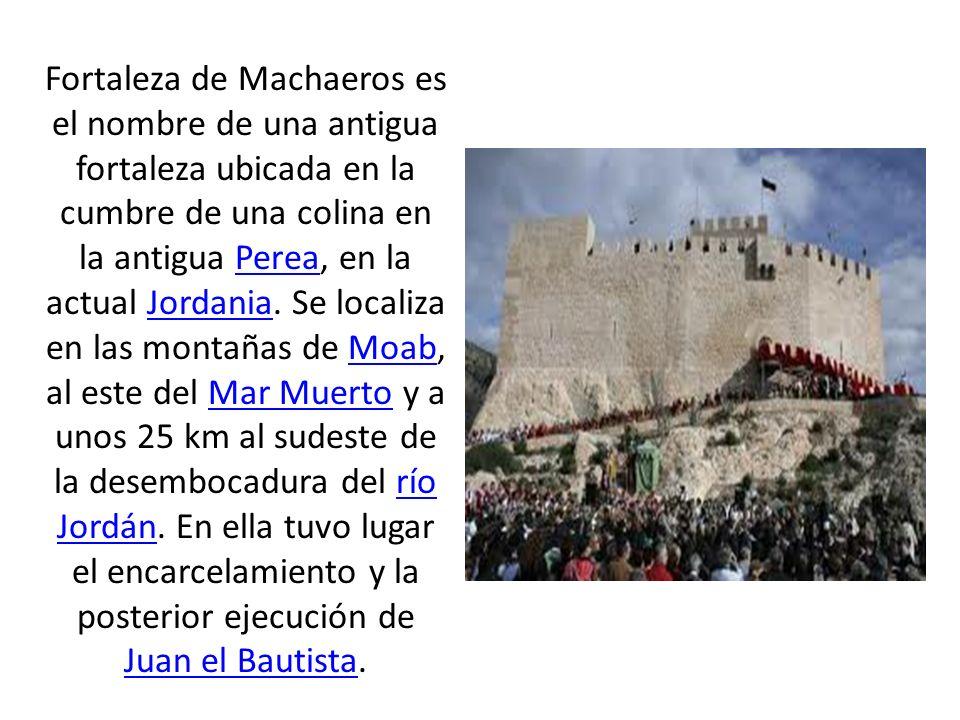 Fortaleza de Machaeros es el nombre de una antigua fortaleza ubicada en la cumbre de una colina en la antigua Perea, en la actual Jordania.