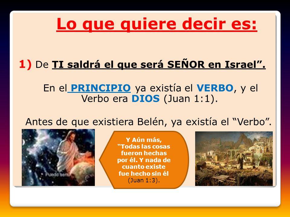 En el PRINCIPIO ya existía el VERBO, y el Verbo era DIOS (Juan 1:1).