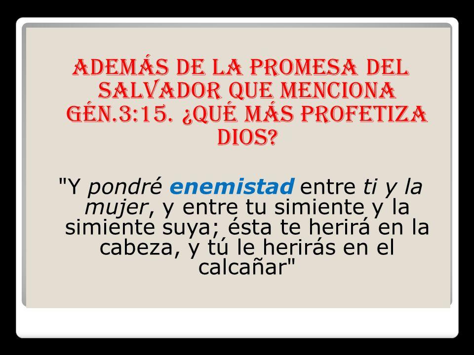 Además de la promesa del Salvador que menciona Gén. 3:15