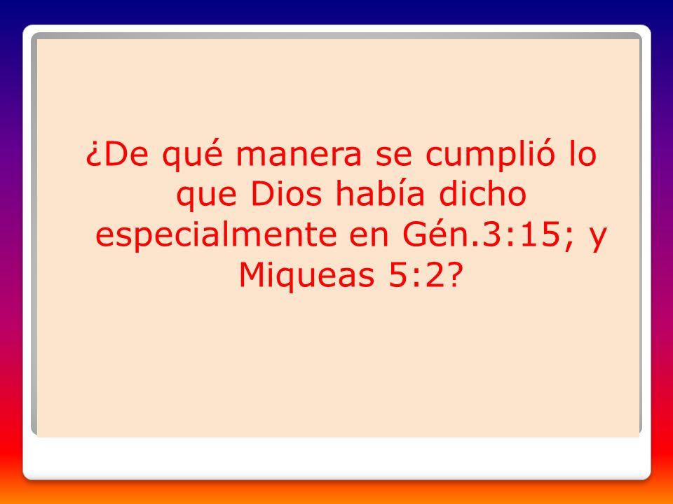 ¿De qué manera se cumplió lo que Dios había dicho especialmente en Gén
