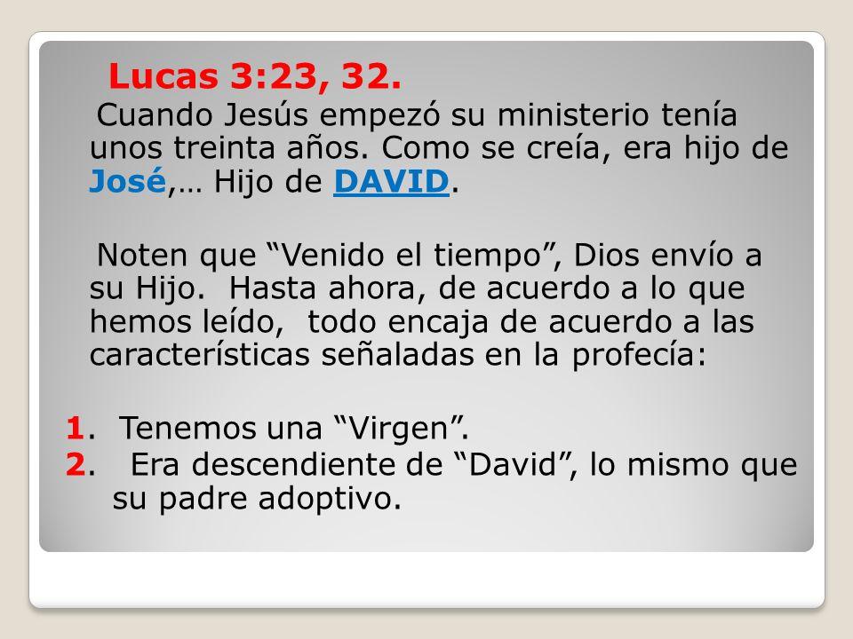 Lucas 3:23, 32.Cuando Jesús empezó su ministerio tenía unos treinta años. Como se creía, era hijo de José,… Hijo de DAVID.