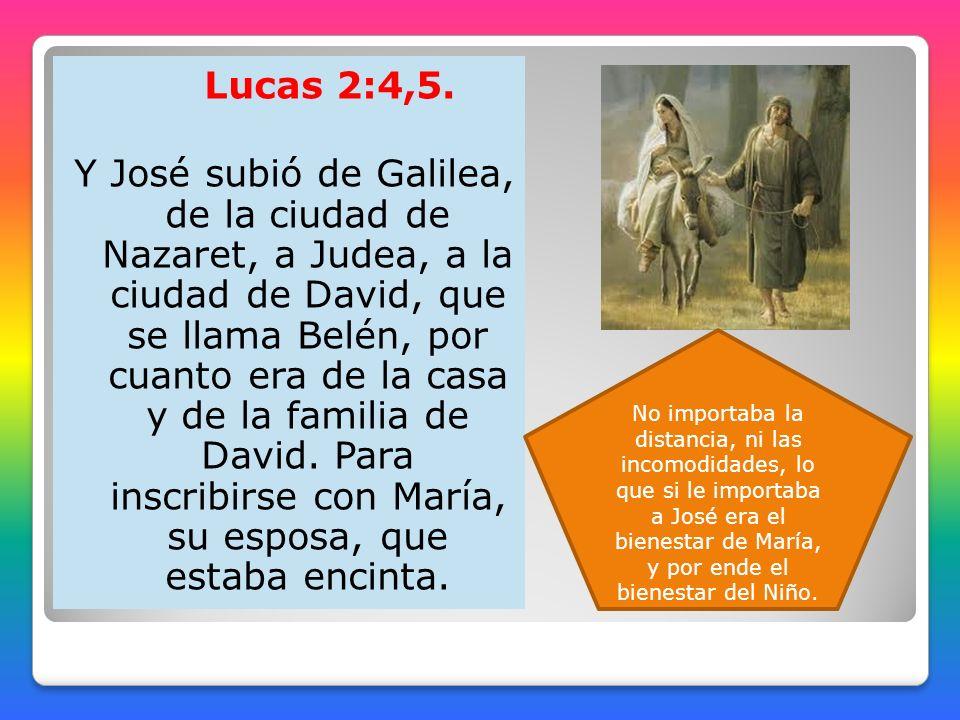 Lucas 2:4,5. Y José subió de Galilea, de la ciudad de Nazaret, a Judea, a la ciudad de David, que se llama Belén, por cuanto era de la casa y de la familia de David. Para inscribirse con María, su esposa, que estaba encinta.