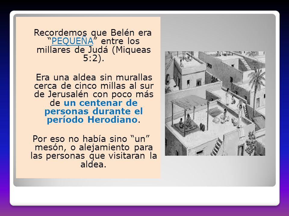 Recordemos que Belén era PEQUEÑA entre los millares de Judá (Miqueas 5:2).