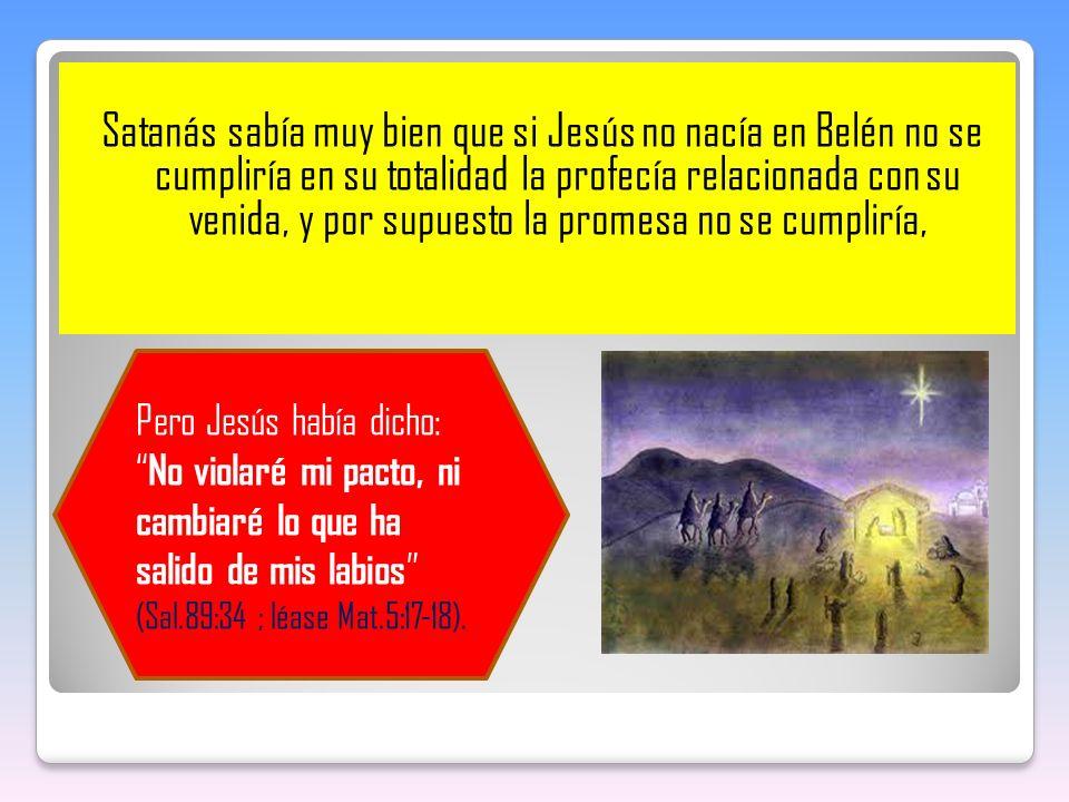 Satanás sabía muy bien que si Jesús no nacía en Belén no se cumpliría en su totalidad la profecía relacionada con su venida, y por supuesto la promesa no se cumpliría,