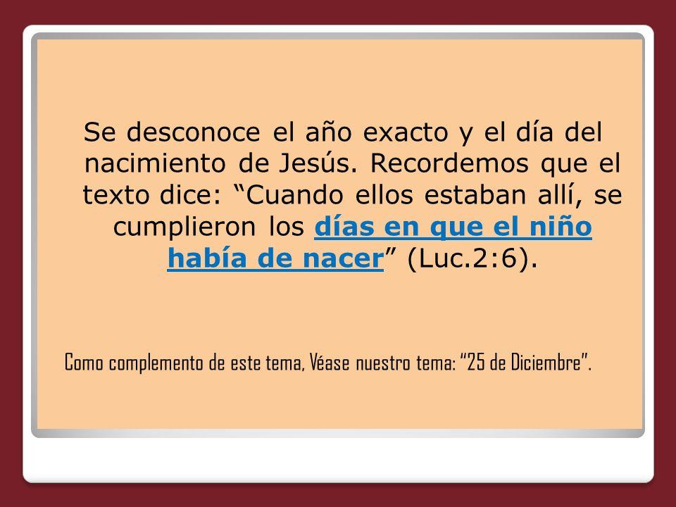 Se desconoce el año exacto y el día del nacimiento de Jesús