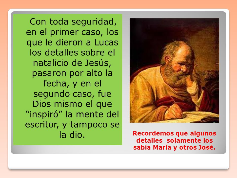 Con toda seguridad, en el primer caso, los que le dieron a Lucas los detalles sobre el natalicio de Jesús, pasaron por alto la fecha, y en el segundo caso, fue Dios mismo el que inspiró la mente del escritor, y tampoco se la dio.