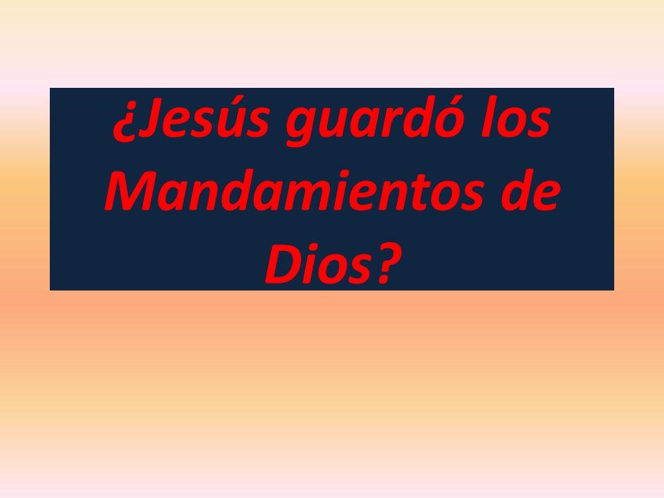 ¿Jesús guardó los Mandamientos de Dios