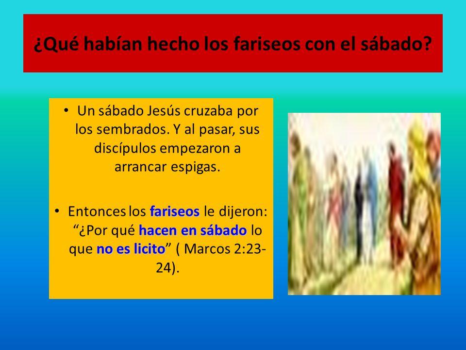 ¿Qué habían hecho los fariseos con el sábado