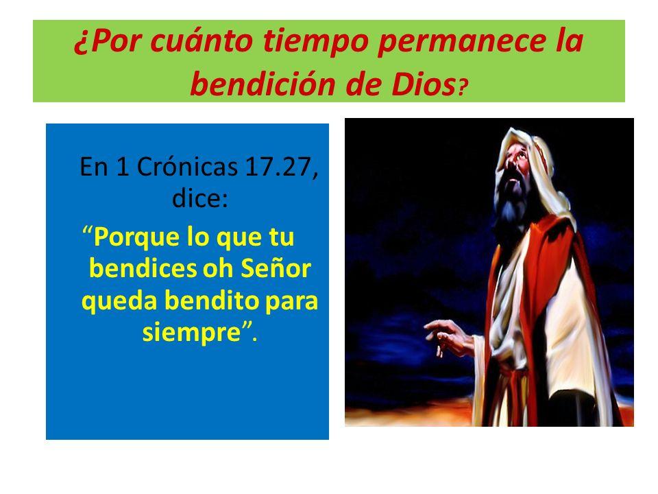 ¿Por cuánto tiempo permanece la bendición de Dios