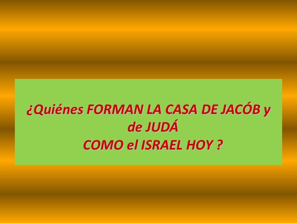 ¿Quiénes FORMAN LA CASA DE JACÓB y de JUDÁ COMO el ISRAEL HOY
