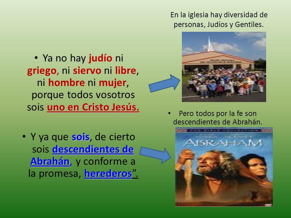 En la iglesia hay diversidad de personas, Judíos y Gentiles.