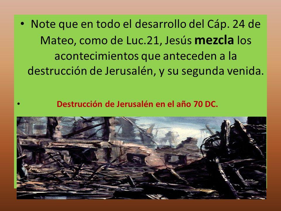 Note que en todo el desarrollo del Cáp. 24 de Mateo, como de Luc