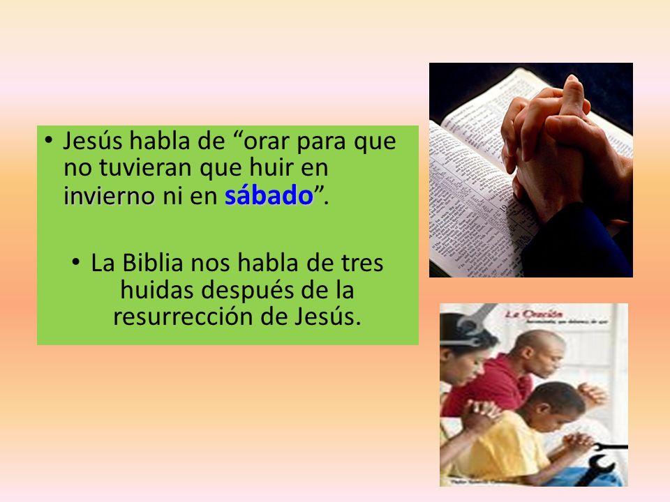 Jesús habla de orar para que no tuvieran que huir en invierno ni en sábado .